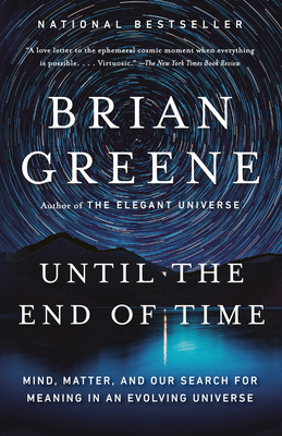 Until the End of Time: Mind, Matter, and Our Search for Meaning in an Evolving Universe - Greene, Brian