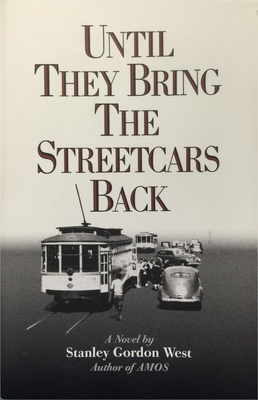 Until They Bring the Streetcars Back - West, Stanley Gordon