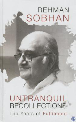 Untranquil Recollections: The Years of Fulfilment - Sobhan, Rehman