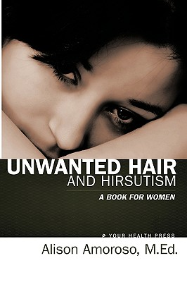 Unwanted Hair and Hirsutism: A Book for Women - Alison Amoroso M Ed, Amoroso M Ed