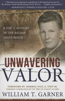 Unwavering Valor: A POW's Account of the Bataan Death March - Garner, William T