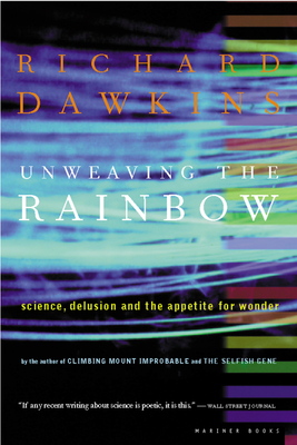 Unweaving the Rainbow: Science, Delusion and the Appetite for Wonder - Dawkins, Richard