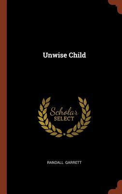 Unwise Child - Garrett, Randall