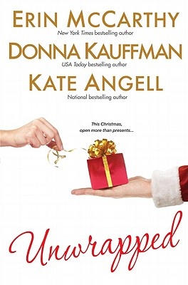 Unwrapped - McCarthy, Erin, and Kauffman, Donna, and Angell, Kate