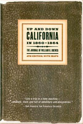 Up and Down California in 1860-1864: The Journal of William H. Brewer, Third Edition - Brewer, William H, and Farquhar, Francis P (Editor)