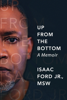 Up from the Bottom: A Memoir - Ford, Isaac
