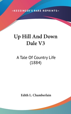 Up Hill and Down Dale V3: A Tale of Country Life (1884) - Chamberlain, Edith L