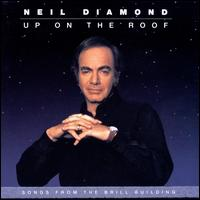 Up on the Roof: Songs from the Brill Building - Neil Diamond