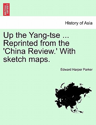 Up the Yang-Tse ... Reprinted from the 'China Review.' with Sketch Maps. - Parker, Edward Harper