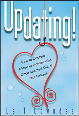 Updating!: How to Get a Man or Woman Who Once Seemed Out of Your League - Lowndes, Leil