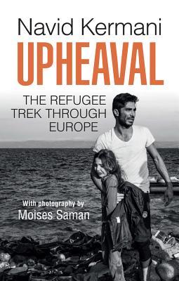 Upheaval: The Refugee Trek through Europe - Kermani, Navid, and Saman, Moises (Photographer), and Crawford, Tony (Translated by)