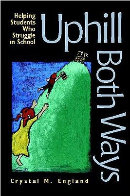Uphill Both Ways: Helping Students Who Struggle in School - England, Crystal M