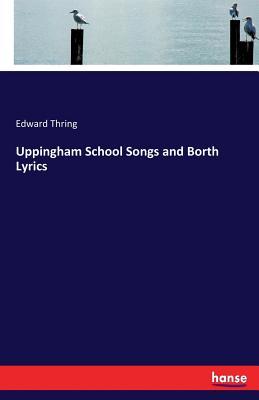 Uppingham School Songs and Borth Lyrics - Thring, Edward