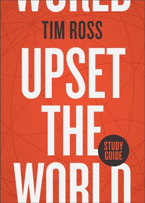 Upset the World Study Guide - Ross, Tim