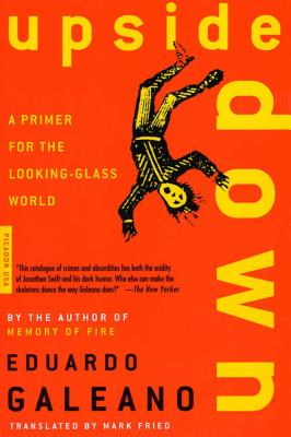 Upside Down: A Primer for the Looking-Glass World - Galeano, Eduardo