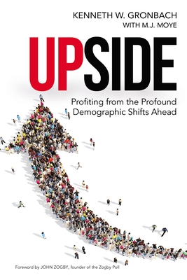 Upside: Profiting from the Profound Demographic Shifts Ahead - Gronbach, Kenneth, and Moye, M J