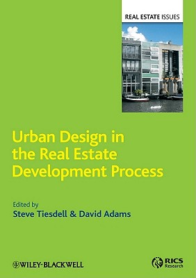 Urban Design in the Real Estate Development Process: Policy Tools and Property Decisions - Tiesdell, Steve, and Adams, David