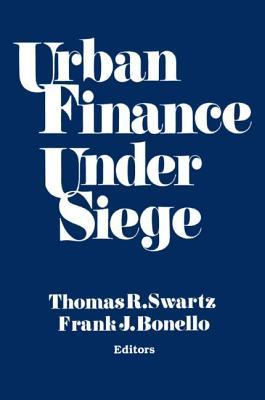 Urban Finance Under Siege - Swartz, Thomas R, and Bonello, Frank J