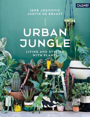 Urban Jungle: Living and Styling with Plants - Josifovic, Igor, and De Graaff, Judith