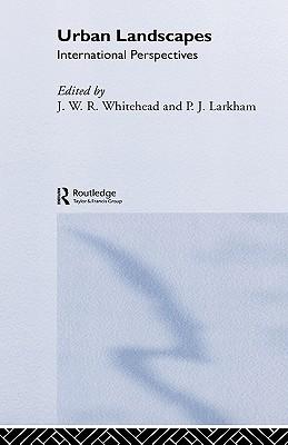 Urban Landscapes: International Perspectives - Whitehand, J