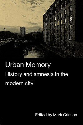 Urban Memory: History and Amnesia in the Modern City - Crinson, Mark (Editor)