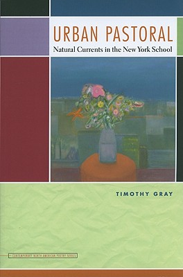 Urban Pastoral: Natural Currents in the New York School - Gray, Timothy