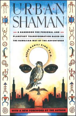 Urban Shaman - King, Serge Kahili, PhD