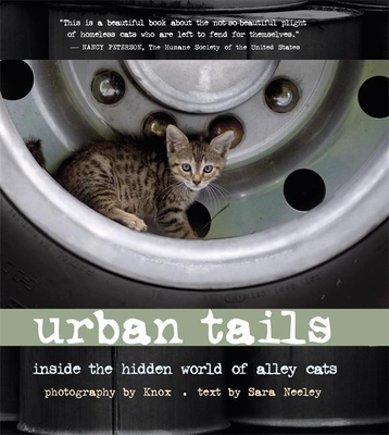 Urban Tails: Inside the Hidden World of Alley Cats - Knox (Photographer), and Neely, Sarah (Text by)
