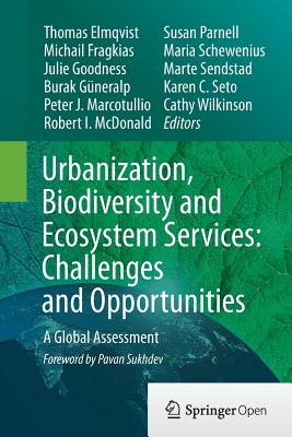 Urbanization, Biodiversity and Ecosystem Services: Challenges and Opportunities: A Global Assessment - Elmqvist, Thomas (Editor), and Fragkias, Michail (Editor), and Goodness, Julie (Editor)