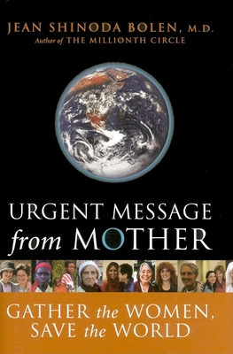 Urgent Message from Mother: Gather the Women, Save the World - Bolen, Jean Shinoda, M.D.