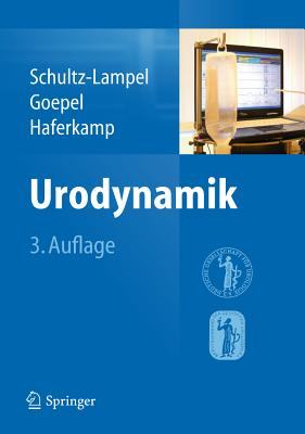 Urodynamik: Akademie Der Deutschen Urologen - Schultz-Lampel, D (Editor), and Goepel, Mark (Editor), and Haferkamp, Axel (Editor)