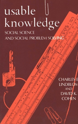 Usable Knowledge: Social Science and Social Problem Solving - Lindblom, Charles E