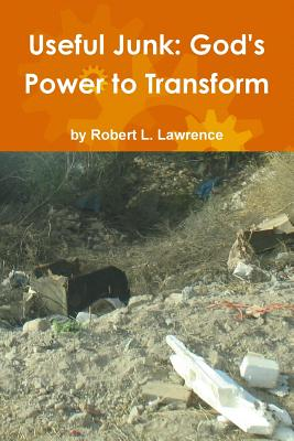 Useful Junk: God's Power to Transform - Lawrence, Robert L