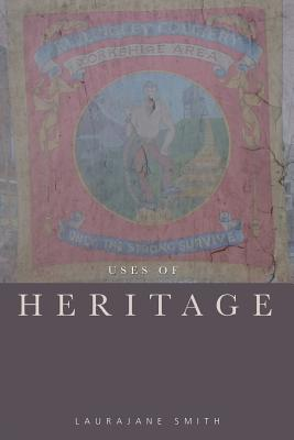 Uses of Heritage - Smith, Laurajane
