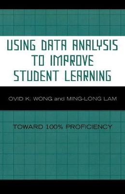 Using Data Analysis to Improve Student Learning: Toward 100% Proficiency - Wong, Ovid K
