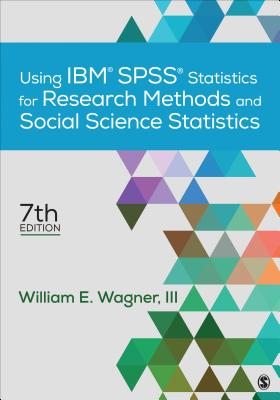 Using Ibm(r) Spss(r) Statistics for Research Methods and Social Science Statistics - Wagner, William E