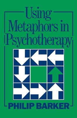 Using Metaphors In Psychotherapy - Barker, Philip