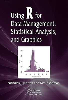 Using R for Data Management, Statistical Analysis, and Graphics - Horton, Nicholas J, and Kleinman, Ken