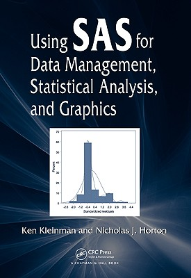 Using SAS for Data Management, Statistical Analysis, and Graphics - Kleinman, Ken