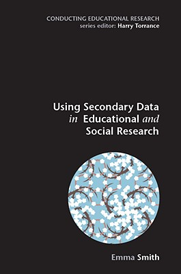 Using Secondary Data in Educational and Social Research - Smith, Emma, Dr.