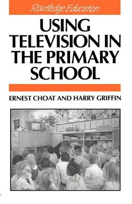 Using Television in the Primary School - Choat Ernest