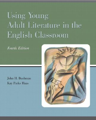 Using Young Adult Literature in the English Classroom - Bushman, John H, and Haas, Kay Parks