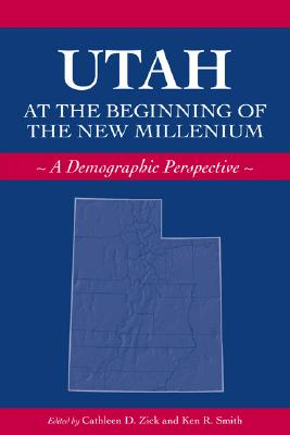 Utah at the Beginning of the New Millennium: A Demographic Perspective - Zick, Cathleen D (Editor)