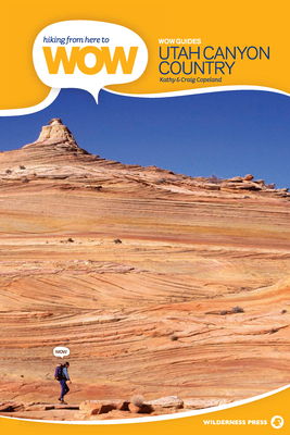 Utah Canyon Country: 90 Trails to the Wonder of Wilderness - Copeland, Kathy, and Copeland, Craig