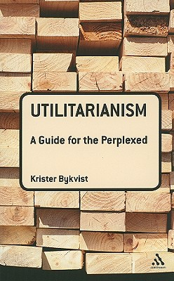 Utilitarianism: A Guide for the Perplexed - Bykvist, Krister