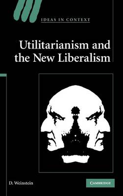 Utilitarianism and the New Liberalism - Weinstein, D