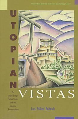 Utopian Vistas: The Mabel Dodge Luhan House and the American Counterculture - Rudnick, Lois Palken