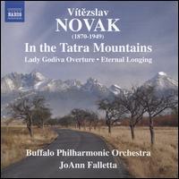 Vítazslav Novak: In the Tatra Mountains; Lady Godiva Overture; Eternal Longing - Buffalo Philharmonic Orchestra; JoAnn Falletta (conductor)
