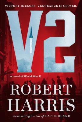 V2: A Novel of World War II - Harris, Robert