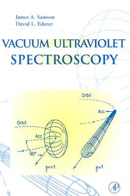 Vacuum Ultraviolet Spectroscopy - Samson, James A R, and Ederer, David L